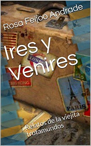 Ires y Venires: Relatos de la viejita trotamundos (Recorriendo la vida nº 1)