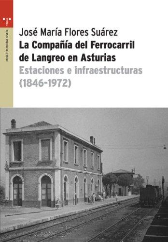 La Compañía del ferrocarril de Langreo en Asturias: Estaciones e infraestructuras (1846-1972) (Rail) por José María Flores Suárez