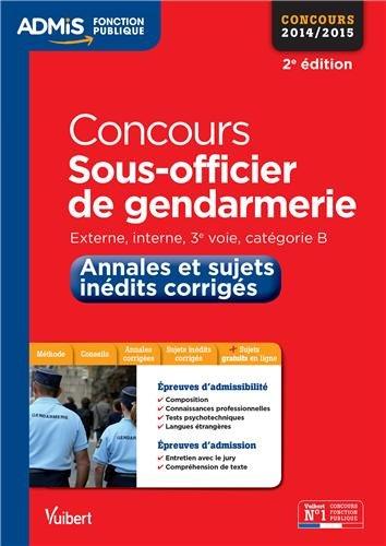 Concours Sous-officier de gendarmerie - Annales et sujets inédits corrigés - Externe, interne, 3e voie - Catégorie B - Concours 2014-2015