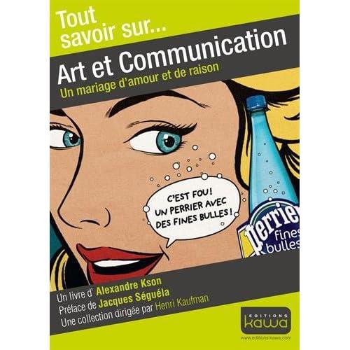 Tout savoir sur... Art et Communication - Un mariage d'amour et de raison