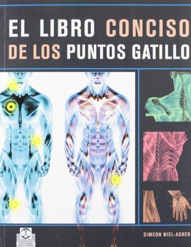 LIBRO CONCISO DE LOS PUNTOS GATILLO, EL -Color- (Spanish Edition) First edition by Simeon. Niel-Asher (2008) Paperback