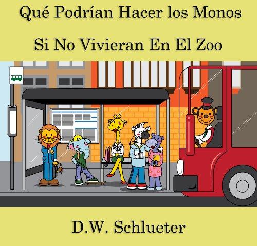 Qué Podrían Hacer los Monos Si No Vivieran En El Zoo por D.W. Schlueter