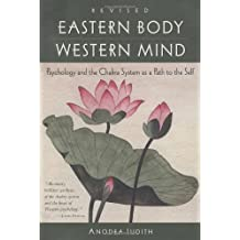 Eastern Body, Western Mind: Psychology and the Chakra System As a Path to the Self