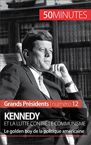 kennedy-et-la-lutte-contre-le-communisme-le-golden-boy-de-la-politique-americaine-grands-presidents-