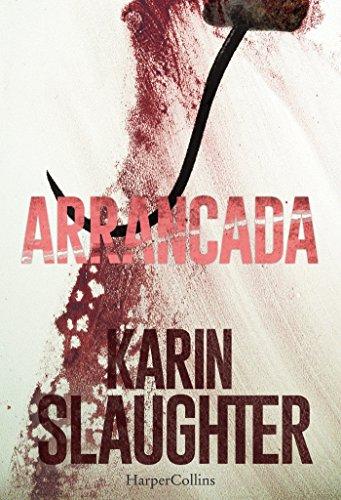 Arrancada: Flores cortadas (Precuela) (Suspense / Thriller 'Flores cortadas') por Karin Slaughter