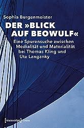 Der »Blick Auf Beowulf«: Eine Spurensuche Zwischen Medialität Und Materialität Bei Thomas Kling Und Ute Langanky (Lettre)