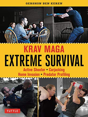 Extreme Survival: The Krav Maga Solution to Active Shooter, Carjacking and Home Invasion Situations