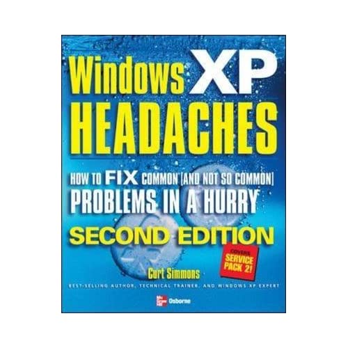[(Windows XP Headaches : How to Fix Common (and Not So Common) Problems in a Hurry)] [By (author) Curt Simmons] published on (March, 2005)