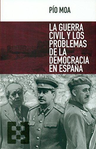 La guerra civil y los problemas de la democracia en España (Nuevo Ensayo) por Pío Moa Rodríguez