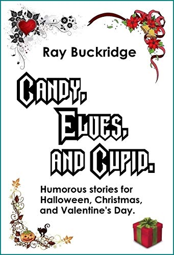 Candy, Elves, and Cupid: Humorous stories for Halloween, Christmas, and Valentine's Day. (English Edition)
