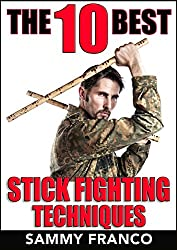 The 10 Best Stick Fighting Techniques: A Practical Approach to Using the Kali Stick, Police Baton, or Nightstick for Self-Defense (The 10 Best Series Book 4) (English Edition)