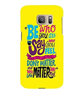 FUSON Be Who You Are 3D Hard Polycarbonate Designer Back Case Cover for Samsung Galaxy S7 :: Samsung Galaxy S7 Duos :: Samsung Galaxy S7 G930F G930 G930Fd