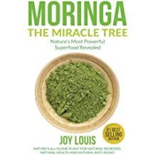 Moringa The Miracle Tree: Nature's Most Powerful Superfood Revealed, Nature's All In One Plant for Detox, Natural Weight Loss, Natural Health