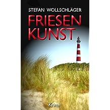 Friesenkunst: Ostfriesen-Krimi (Diederike Dirks ermittelt)