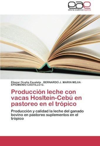 Produccion Leche Con Vacas Hosltein-Cebu En Pastoreo En El Tropico por Ocana Zavaleta Eliazar