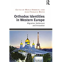 Orthodox Identities in Western Europe: Migration, Settlement and Innovation