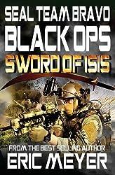 SEAL Team Bravo: Black Ops - Sword of ISIS by Eric Meyer (2015-04-16)