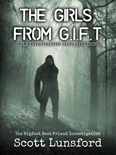 The Bigfoot Best Friend Investigtion: The Girls from G.I.F.T.  Girls Investigating Fantastic Things (English Edition)