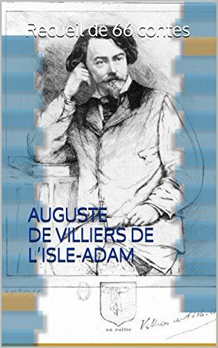 Auguste de Villiers de L'Isle-Adam: Recueil des 66 contes