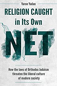 Religion Caught in Its Own Net: How the laws of Orthodox Judaism threaten the liberal culture of modern societ