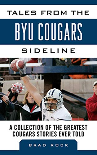 Tales from the BYU Cougars Sideline: A Collection of the Greatest Cougars Stories Ever Told (Tales from the Team) (English Edition) por Brad Rock