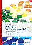 Trainingsbuch Gewaltfreie Kommunikation: Abwechslungsreiche Übungen für Selbststudium und Seminare - Ingrid Holler