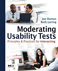 Moderating Usability Tests: Principles and Practices for Interacting (Morgan Kaufmann Series in Interactive Technologies)