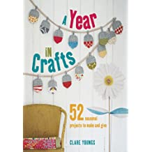 A Year in Crafts: 52 seasonal projects to make and give