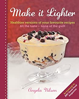 Make it Lighter: Healthier Versions of Your Favourite Recipes by [Nilsen, Angela]