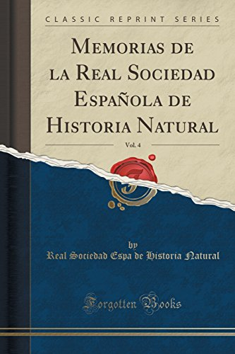 Memorias de la Real Sociedad Española de Historia Natural, Vol. 4 (Classic Reprint) por Real Sociedad Espa de Historia Natural