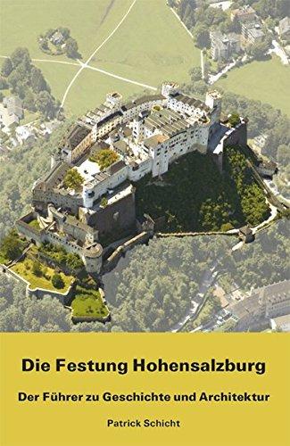 Die Festung Hohensalzburg: Der Führer zu Geschichte und Architektur