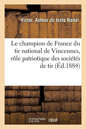 Le champion de France du tir national de Vincennes, rôle patriotique des sociétés de tir par Victor Nadal