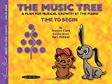 The Music Tree Student's Book: Time to Begin - A Plan for Musical Growth at the Piano (Frances Clark Library for Piano Students)