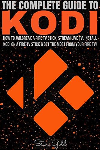 kodi-the-complete-guide-to-kodi-how-to-jailbreak-a-fire-tv-stick-stream-live-tv-install-kodi-on-a-fi