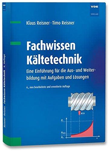 Fachwissen Kältetechnik: Eine Einführung für die Aus- und Weiterbildung mit Aufgaben und Lösungen (Kältetechnik)