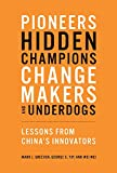 Pioneers, Hidden Champions, Changemakers, and Underdogs: Lessons from Chinas Innovators (Mit Press)