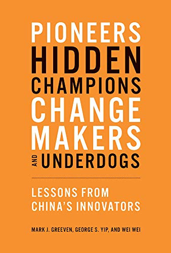 545cb2b69b5ee Pioneers, Hidden Champions, Changemakers, and Underdogs: Lessons from  China's Innovators (Mit Press)