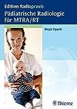 Pädiatrische Radiologie für MTRA / RT (Edition Radiopraxis)
