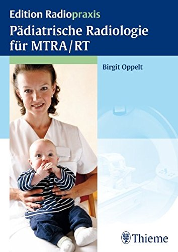 Pädiatrische Handbuch (Pädiatrische Radiologie für MTRA / RT (Edition Radiopraxis))