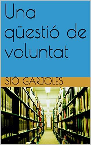 Una qüestió de voluntat (Catalan Edition)