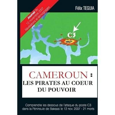 Cameroun : les pirates au cœur du pouvoir: Cameroun:Les Pirates au Coeur du pouvoir