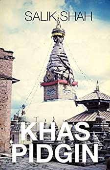Khas Pidgin: A Nepali-English Poetry Collection by [Shah, Salik]