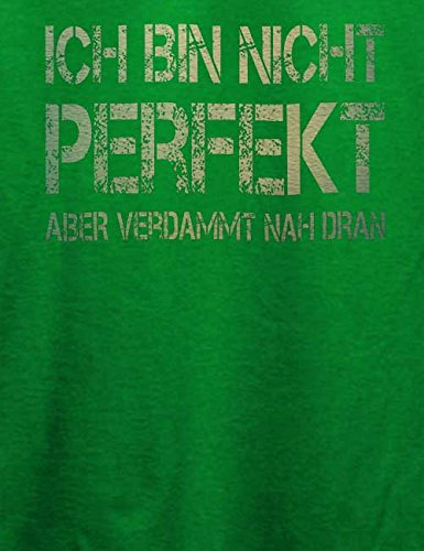 Ich Bin Nicht Perfekt Aber Verdammt Nah Dran T-Shirt Grün