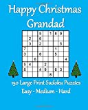 Happy Christmas Grandad: 150 Large Print Sudoku Puzzles Easy - Medium - Hard