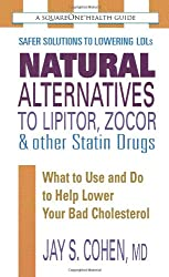 Natural Alternatives to Lipitor, Zocor & Other Statin Drugs: What to Use and Do to Help Lower Bad Cholesterol (Squareone Health Guides)
