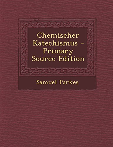 Chemischer Katechismus - Primary Source Edition