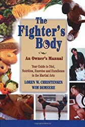 The Fighter's Body: An Owner's Manual: Your Guide to Diet, Nutrition, Exercise and Excellence in the Martial Arts by Loren W. Christensen (2003-10-01)