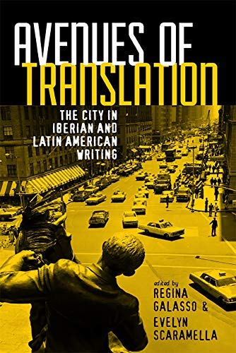 Avenues of Translation: The City in Iberian and Latin American Writing (English Edition)