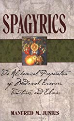 Spagyrics: The Alchemical Preparation of Medicinal Essences, Tinctures, and Elixirs by Manfred M. Junius (2007-02-16)