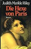 Judith M. Riley - Die Hexe von Paris. Roman - Judith Merkle Riley